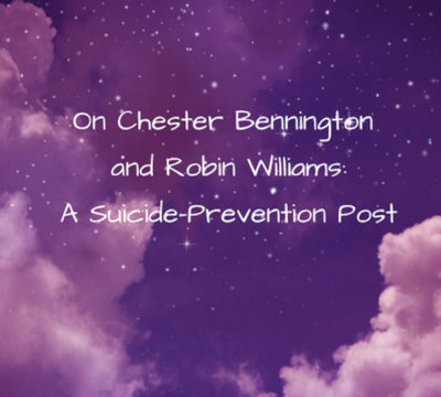 On Chester Bennington and Robin Williams: A Suicide-Prevention Post