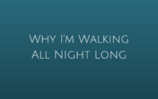 Why I'm Walking All Night Long